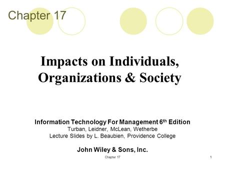 Chapter 171 Information Technology For Management 6 th Edition Turban, Leidner, McLean, Wetherbe Lecture Slides by L. Beaubien, Providence College John.