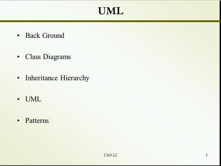 Unit 221 UML Back Ground Class Diagrams Inheritance Hierarchy UML Patterns.