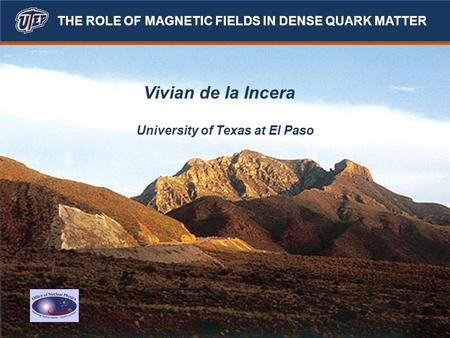 Vivian de la Incera University of Texas at El Paso THE ROLE OF MAGNETIC FIELDS IN DENSE QUARK MATTER.