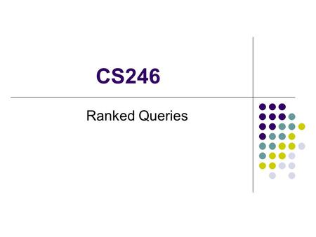 "CS246 Ranked Queries. Junghoo John Cho (UCLA Computer Science)2 Traditional Database Query (Dept = ""CS"") & (GPA > 3.5) Boolean semantics Clear boundary."