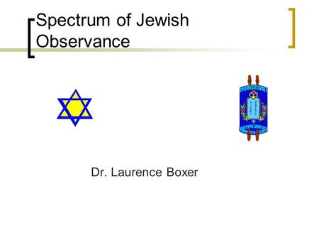 Spectrum of Jewish Observance Dr. Laurence Boxer.