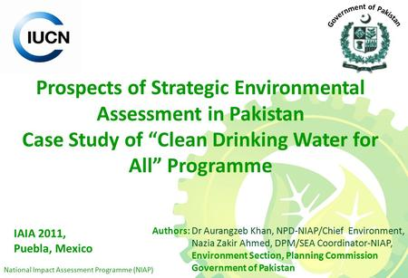 "National Impact Assessment Programme (NIAP) Prospects of Strategic Environmental Assessment in Pakistan Case Study of ""Clean Drinking Water for All"" Programme."