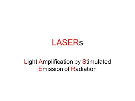LASERs Light Amplification by Stimulated Emission of Radiation.