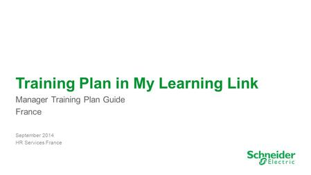 1 Training Plan in My Learning Link Manager Training Plan Guide France September 2014 HR Services France HR Services – September 2013.