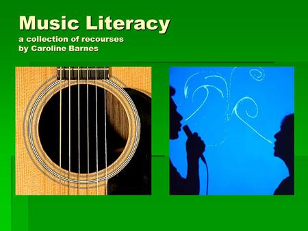 Music Literacy a collection of recourses by Caroline Barnes.