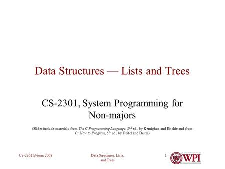 Data Structures, Lists, and Trees CS-2301 B-term 20081 Data Structures — Lists and Trees CS-2301, System Programming for Non-majors (Slides include materials.