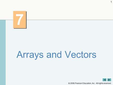  2006 Pearson Education, Inc. All rights reserved. 1 7 7 Arrays and Vectors.