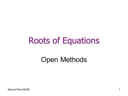 Roots of Equations Open Methods Second Term 05/06.