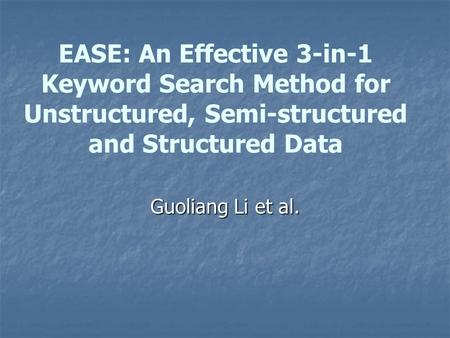 EASE: An Effective 3-in-1 Keyword Search Method for Unstructured, Semi-structured and Structured Data Guoliang Li et al.