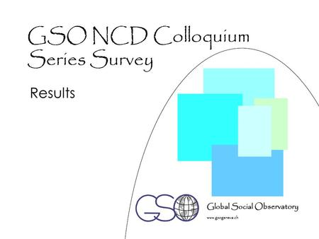 GSO NCD Colloquium Series Survey Results. GSO Survey Four sections 32 multiple choice questions with 5 options each Less important – value: 1 Somewhat.