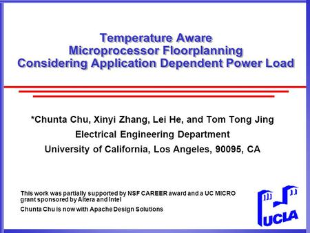 Temperature Aware Microprocessor Floorplanning Considering Application Dependent Power Load *Chunta Chu, Xinyi Zhang, Lei He, and Tom Tong Jing Electrical.