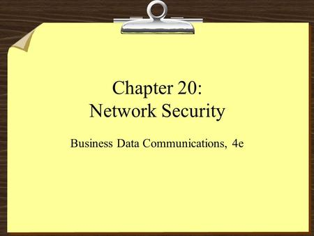 Chapter 20: Network Security Business Data Communications, 4e.