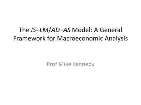 The IS–LM/AD–AS Model: A General Framework for Macroeconomic Analysis