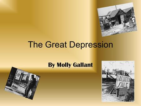 "The Great Depression By Molly Gallant. Causes Stock Market Crash of 1929 Stock market crash on October 29, 1929 Called the ""Black Tuesday"" because prices."
