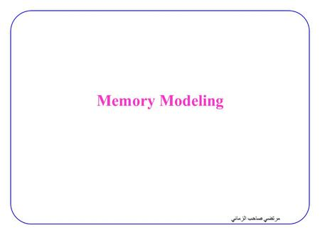مرتضي صاحب الزماني Memory Modeling. مرتضي صاحب الزماني مدل ساده package body Mem_Pkg is constant DataWidth_c : Natural := 8; constant AddrWidth_c : Natural.