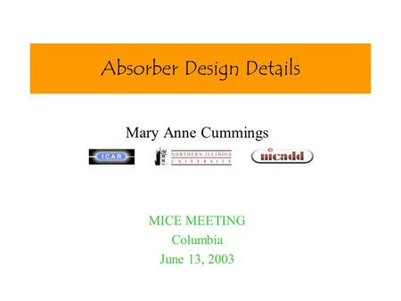 Absorber Design Details Mary Anne Cummings MICE MEETING Columbia June 13, 2003.