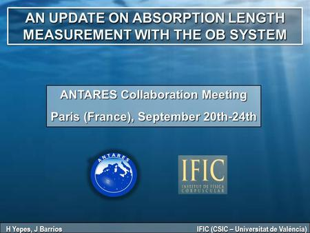 AN UPDATE ON ABSORPTION LENGTH MEASUREMENT WITH THE OB SYSTEM ANTARES Collaboration Meeting Paris (France), September 20th-24th H Yepes, J Barrios IFIC.