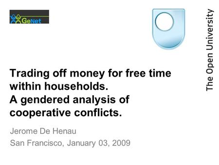 Trading off money for free time within households. A gendered analysis of cooperative conflicts. Jerome De Henau San Francisco, January 03, 2009.