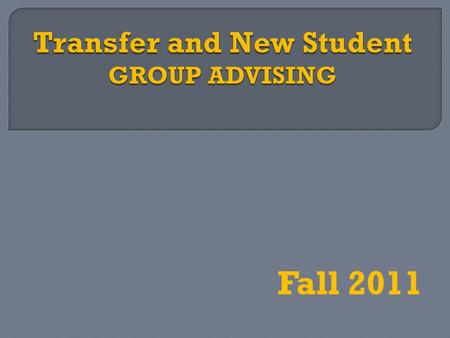Fall 2011.  Gather forms  View unofficial transcript  Update ISET Checklist  Update 4-year plan.