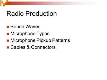 Radio Production Sound Waves Microphone Types Microphone Pickup Patterns Cables & Connectors.