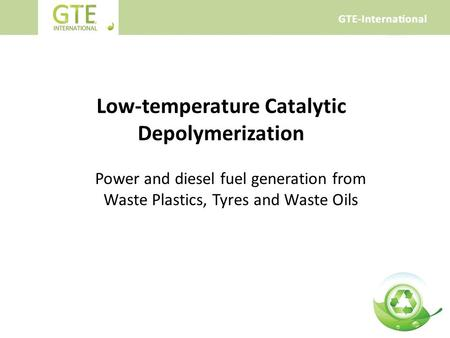 Low-temperature Catalytic Depolymerization Power and diesel fuel generation from Waste Plastics, Tyres and Waste Oils.