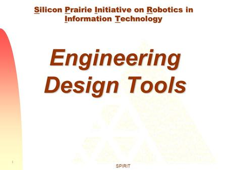 1 SPIRIT Silicon Prairie Initiative on Robotics in Information Technology Engineering Design Tools.