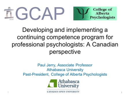 Developing and implementing a continuing competence program for professional psychologists: A Canadian perspective Paul Jerry, Associate Professor Athabasca.