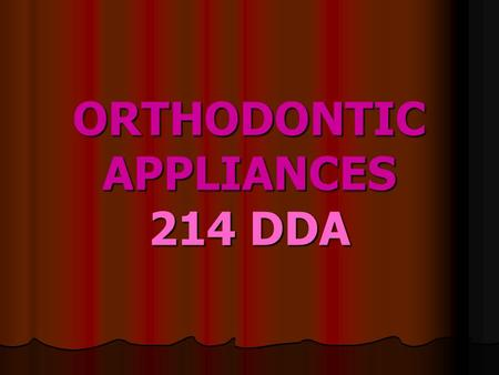 ORTHODONTIC APPLIANCES 214 DDA