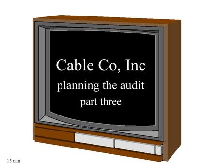 15 min Cable Co, Inc planning the audit part three.