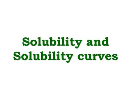 Solubility and Solubility curves. Solubility The solubility of a substance is the mass required to make a saturated solution in a given quantity of solvent.