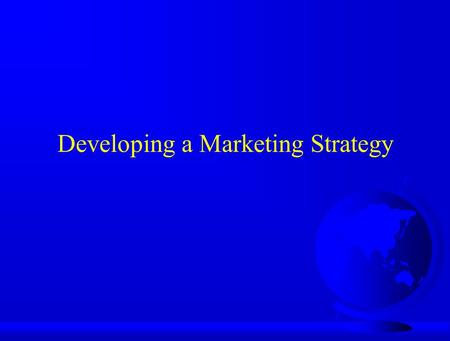 Developing a Marketing Strategy. Marketing: Micro and Macro levels F Macro Level: –Marketing is the process by which buyers and sellers are brought together.