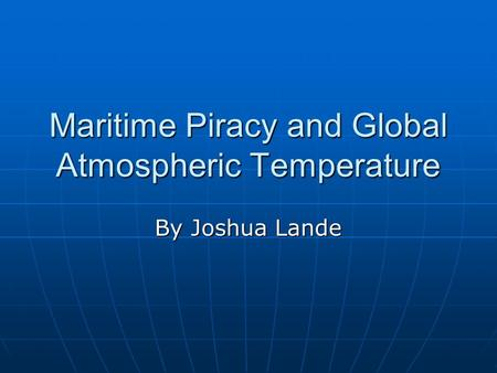 Maritime Piracy and Global Atmospheric Temperature By Joshua Lande.