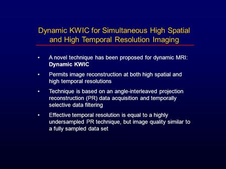 A novel technique has been proposed for dynamic MRI: Dynamic KWIC Permits image reconstruction at both high spatial and high temporal resolutions Technique.