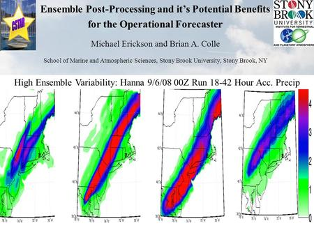 Ensemble Post-Processing and it's Potential Benefits for the Operational Forecaster Michael Erickson and Brian A. Colle School of Marine and Atmospheric.