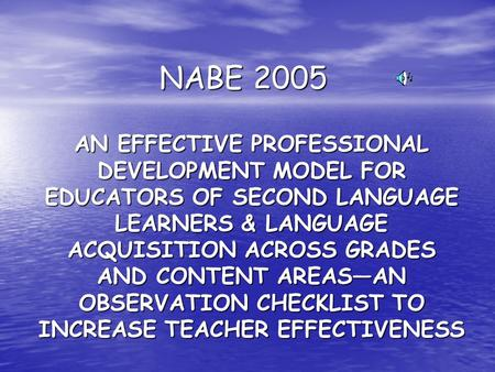 NABE 2005 AN EFFECTIVE PROFESSIONAL DEVELOPMENT MODEL FOR EDUCATORS OF SECOND LANGUAGE LEARNERS & LANGUAGE ACQUISITION ACROSS GRADES AND CONTENT AREAS—AN.
