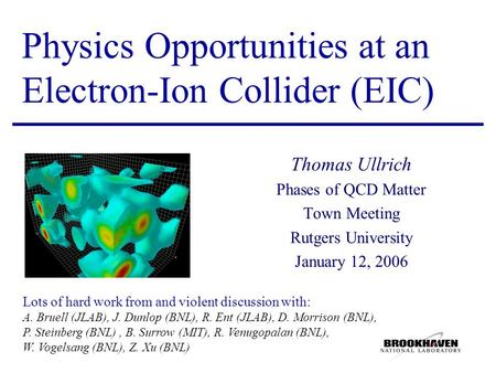 Physics Opportunities at an Electron-Ion Collider (EIC) Thomas Ullrich Phases of QCD Matter Town Meeting Rutgers University January 12, 2006 Lots of hard.