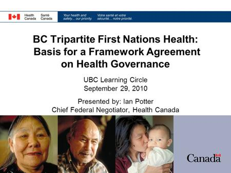 BC Tripartite First Nations Health: Basis for a Framework Agreement on Health Governance UBC Learning Circle September 29, 2010 Presented by: Ian Potter.