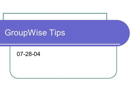 GroupWise Tips 07-28-04. Shortcut Keystrokes Create a new mail message CTRL + M Create a new phone message CTRL + SHIFT + P Create an appointment for.