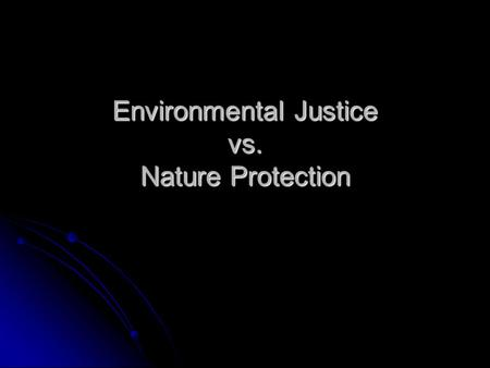 "Environmental Justice vs. Nature Protection. ""The Winding Road: Incorporating Social Justice and Human Rights into Protected Areas"" Crystal L. Fortwangler."