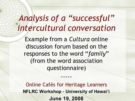 "Analysis of a ""successful"" intercultural conversation Example from a Cultura online discussion forum based on the responses to the word ""family"" (from."