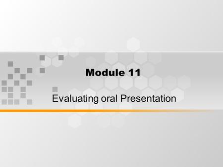 Module 11 Evaluating oral Presentation. WHAT'S INSIDE Preparing and Presenting Professional Scientific Presentation through poster presentation.