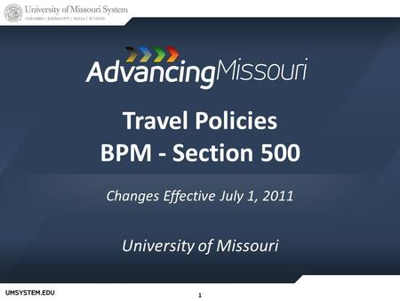 11 Travel Policies BPM - Section 500 Changes Effective July 1, 2011 University of Missouri.