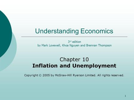 1 Understanding Economics Chapter 10 Inflation and Unemployment Copyright © 2005 by McGraw-Hill Ryerson Limited. All rights reserved. 3 rd edition by Mark.