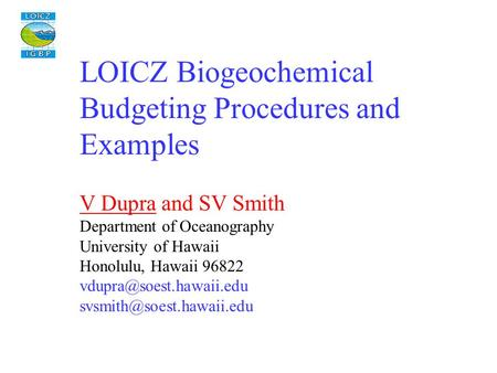LOICZ Biogeochemical Budgeting Procedures and Examples V Dupra and SV Smith Department of Oceanography University of Hawaii Honolulu, Hawaii 96822