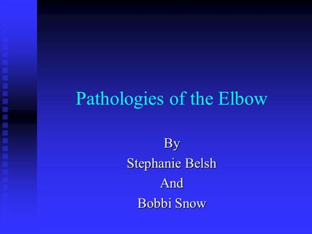 Pathologies of the Elbow By Stephanie Belsh And Bobbi Snow.