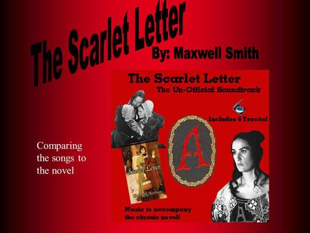 The Scarlet Letter By: Maxwell Smith Comparing the songs to the novel.