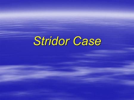 Stridor Case. History  68 y male Caucasian  X smoker for 20y (20 pack)  Seen In OPD  2/12 History SOB,Dry Cough, Wt loss.