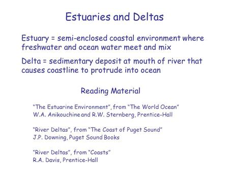 Estuaries and Deltas Estuary = semi-enclosed coastal environment where freshwater and ocean water meet and mix Delta = sedimentary deposit at mouth of.