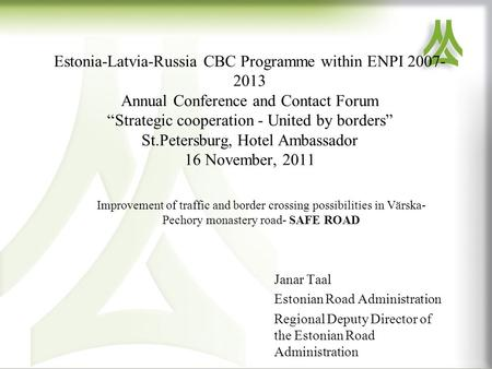 "Estonia-Latvia-Russia CBC Programme within ENPI 2007- 2013 Annual Conference and Contact Forum ""Strategic cooperation - United by borders"" St.Petersburg,"
