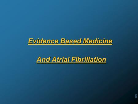BS Evidence Based Medicine And Atrial Fibrillation.